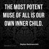 Does that mean our inner child inspires us, or is that who we write for?